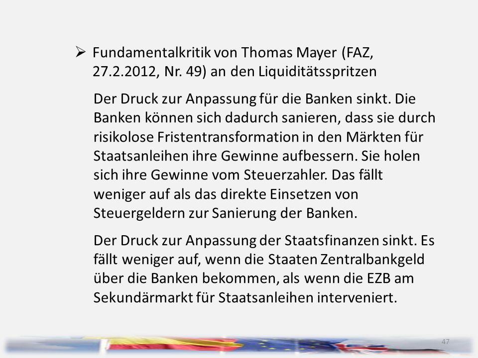 47  Fundamentalkritik von Thomas Mayer (FAZ, 27.2.2012, Nr. 49) an den Liquiditätsspritzen Der Druck zur Anpassung für die Banken sinkt. Die Banken k