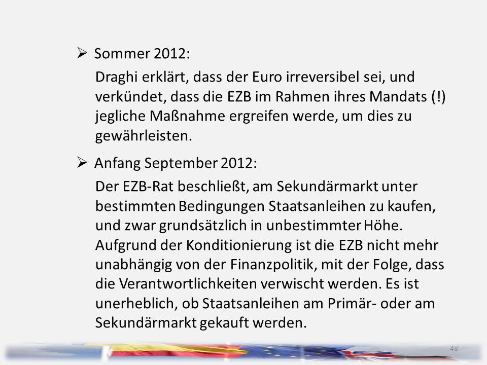 48  Sommer 2012: Draghi erklärt, dass der Euro irreversibel sei, und verkündet, dass die EZB im Rahmen ihres Mandats (!) jegliche Maßnahme ergreifen