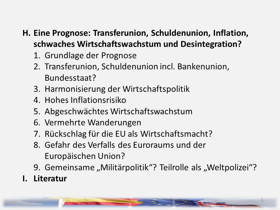 5 H.Eine Prognose: Transferunion, Schuldenunion, Inflation, schwaches Wirtschaftswachstum und Desintegration? 1.Grundlage der Prognose 2.Transferunion
