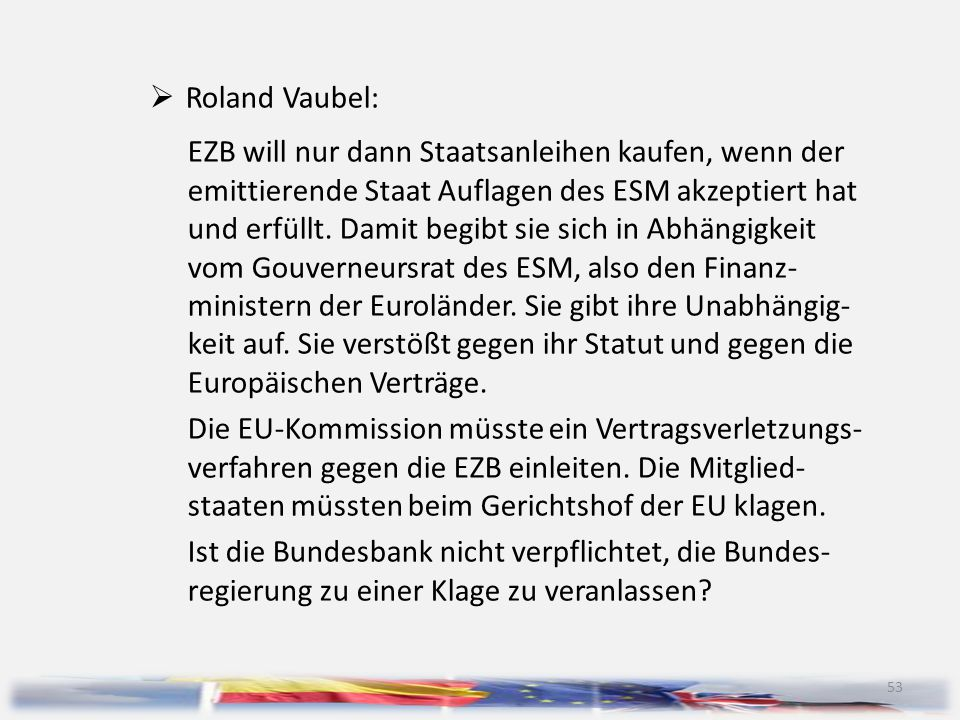 53  Roland Vaubel: EZB will nur dann Staatsanleihen kaufen, wenn der emittierende Staat Auflagen des ESM akzeptiert hat und erfüllt. Damit begibt sie