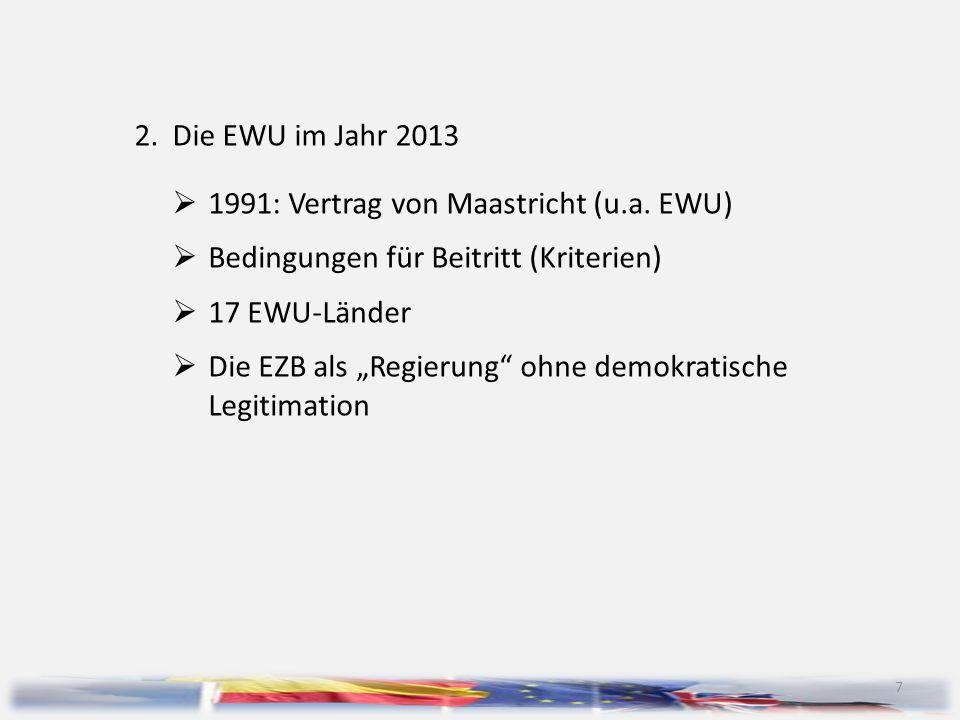 """7 2.Die EWU im Jahr 2013  1991: Vertrag von Maastricht (u.a. EWU)  Bedingungen für Beitritt (Kriterien)  17 EWU-Länder  Die EZB als """"Regierung"""" oh"""