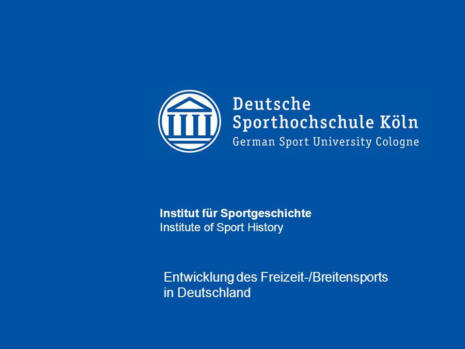 Institut für Sportgeschichte Institute of Sport History Entwicklung des Freizeit-/Breitensports in Deutschland