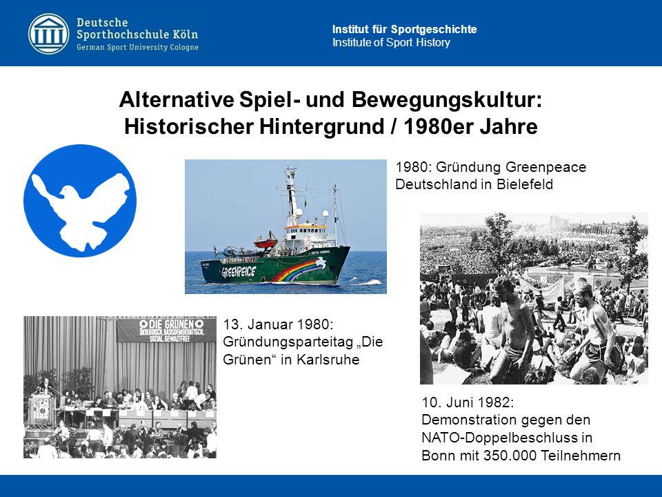 Institut für Sportgeschichte Institute of Sport History Alternative Spiel- und Bewegungskultur: Historischer Hintergrund / 1980er Jahre 10. Juni 1982:
