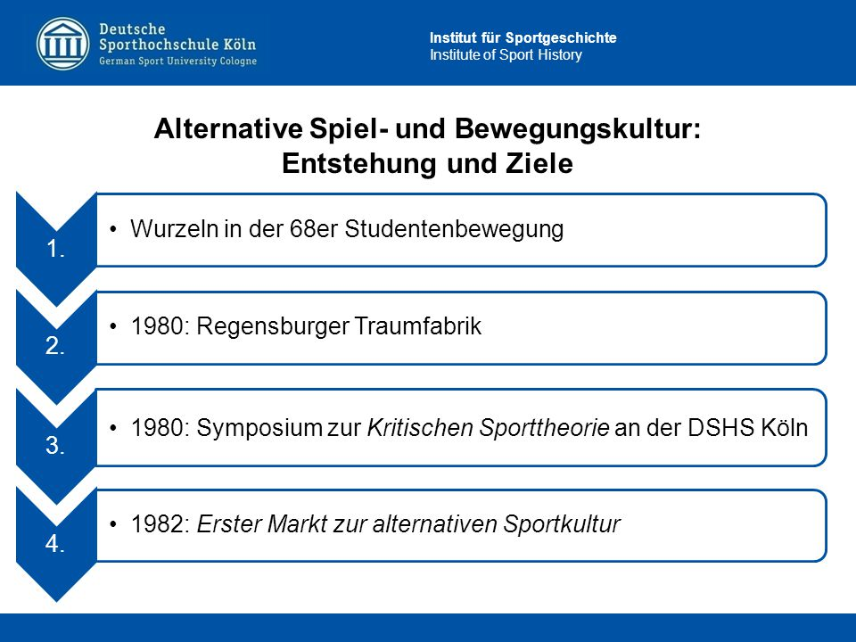 Institut für Sportgeschichte Institute of Sport History Alternative Spiel- und Bewegungskultur: Entstehung und Ziele 1. Wurzeln in der 68er Studentenb