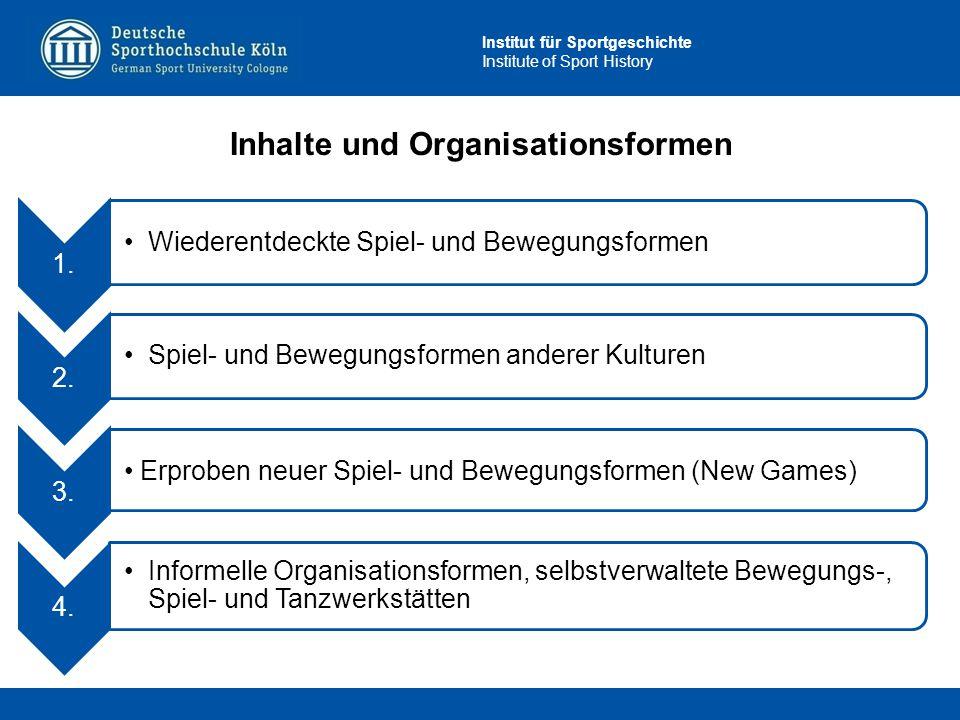 Institut für Sportgeschichte Institute of Sport History Inhalte und Organisationsformen 1. Wiederentdeckte Spiel- und Bewegungsformen 2. Spiel- und Be