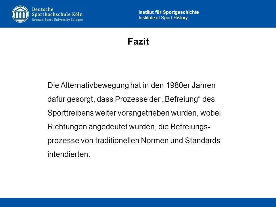 """Institut für Sportgeschichte Institute of Sport History Fazit Die Alternativbewegung hat in den 1980er Jahren dafür gesorgt, dass Prozesse der """"Befrei"""