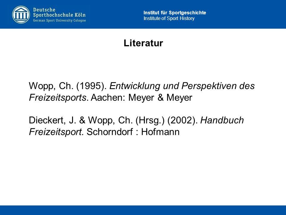 Institut für Sportgeschichte Institute of Sport History Literatur Wopp, Ch. (1995). Entwicklung und Perspektiven des Freizeitsports. Aachen: Meyer & M