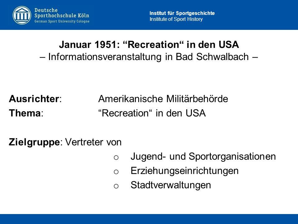 """Institut für Sportgeschichte Institute of Sport History Ausrichter: Amerikanische Militärbehörde Thema: """"Recreation"""" in den USA Zielgruppe: Vertreter"""