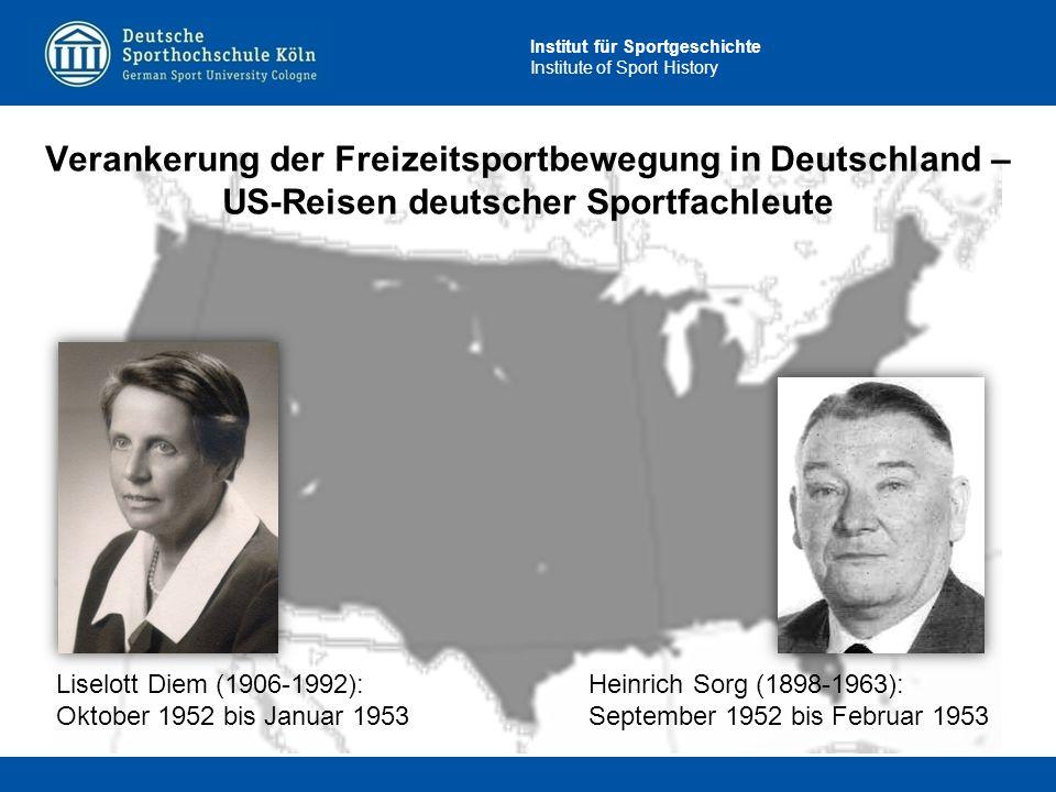 Institut für Sportgeschichte Institute of Sport History Liselott Diem (1906-1992): Oktober 1952 bis Januar 1953 Verankerung der Freizeitsportbewegung