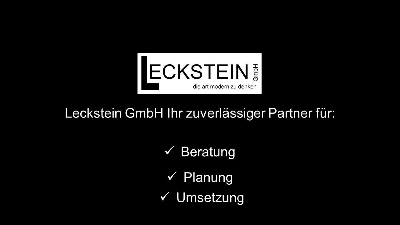 Leckstein GmbH Ihr zuverlässiger Partner für: Beratung Planung Umsetzung
