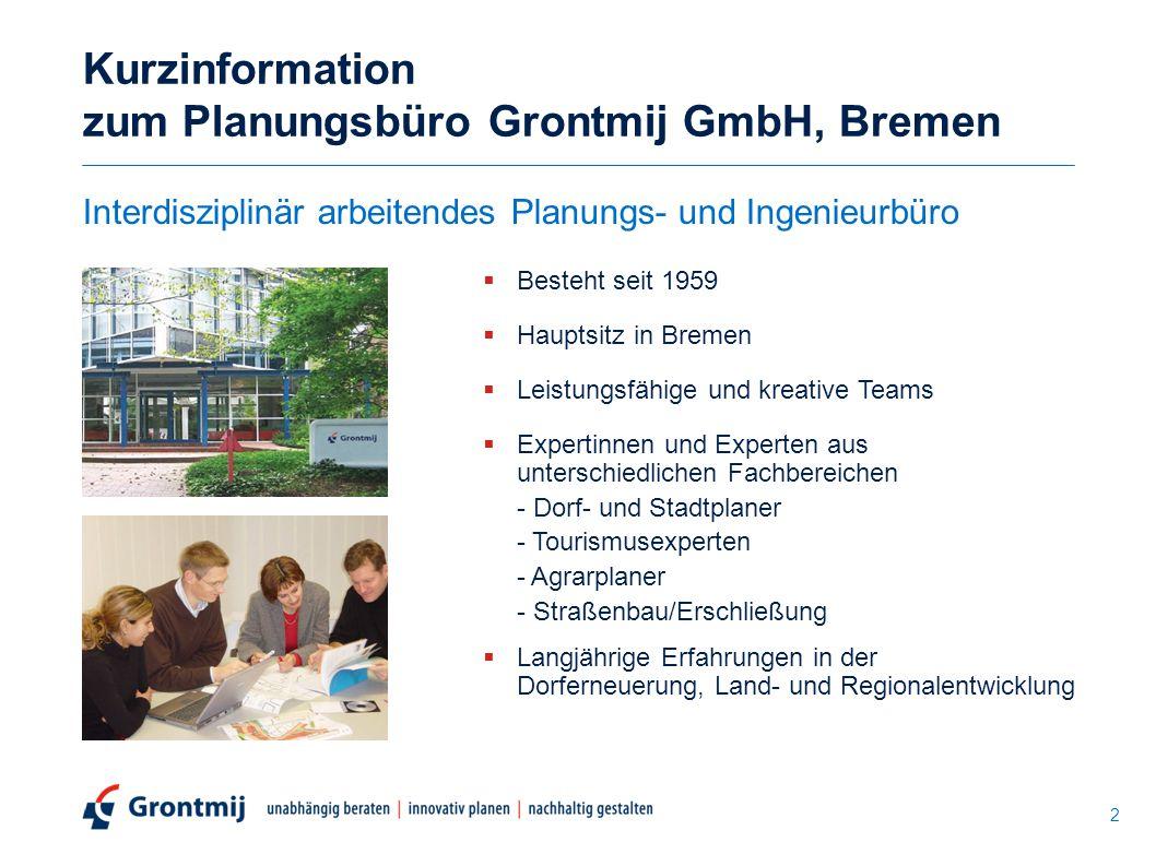 Kurzinformation zum Planungsbüro Grontmij GmbH, Bremen Interdisziplinär arbeitendes Planungs- und Ingenieurbüro  Besteht seit 1959  Hauptsitz in Bre