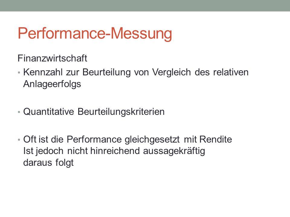 Performance-Messung Finanzwirtschaft Performance ist eine risikoadjustierte Rendite relevante Komponenten: Rendite Risiko Mathematischer Ausdruck:
