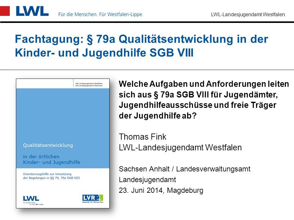 LWL-Landesjugendamt Westfalen Fachtagung: § 79a Qualitätsentwicklung in der Kinder- und Jugendhilfe SGB VIII Welche Aufgaben und Anforderungen leiten