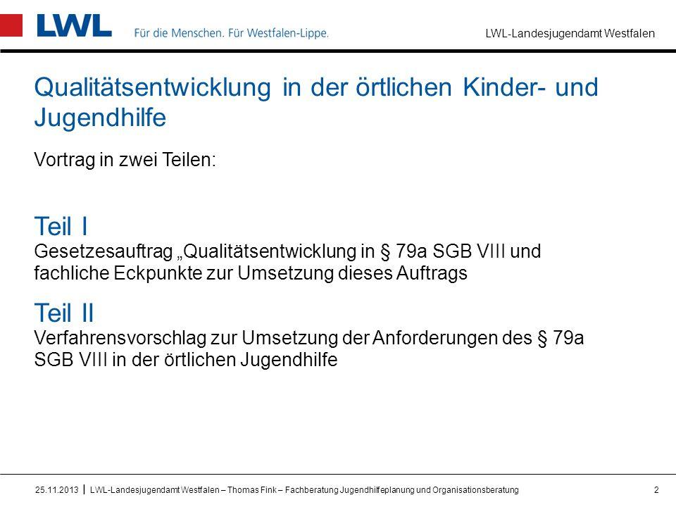 """LWL-Landesjugendamt Westfalen I Qualitätsentwicklung in der örtlichen Kinder- und Jugendhilfe Vortrag in zwei Teilen: Teil I Gesetzesauftrag """"Qualität"""