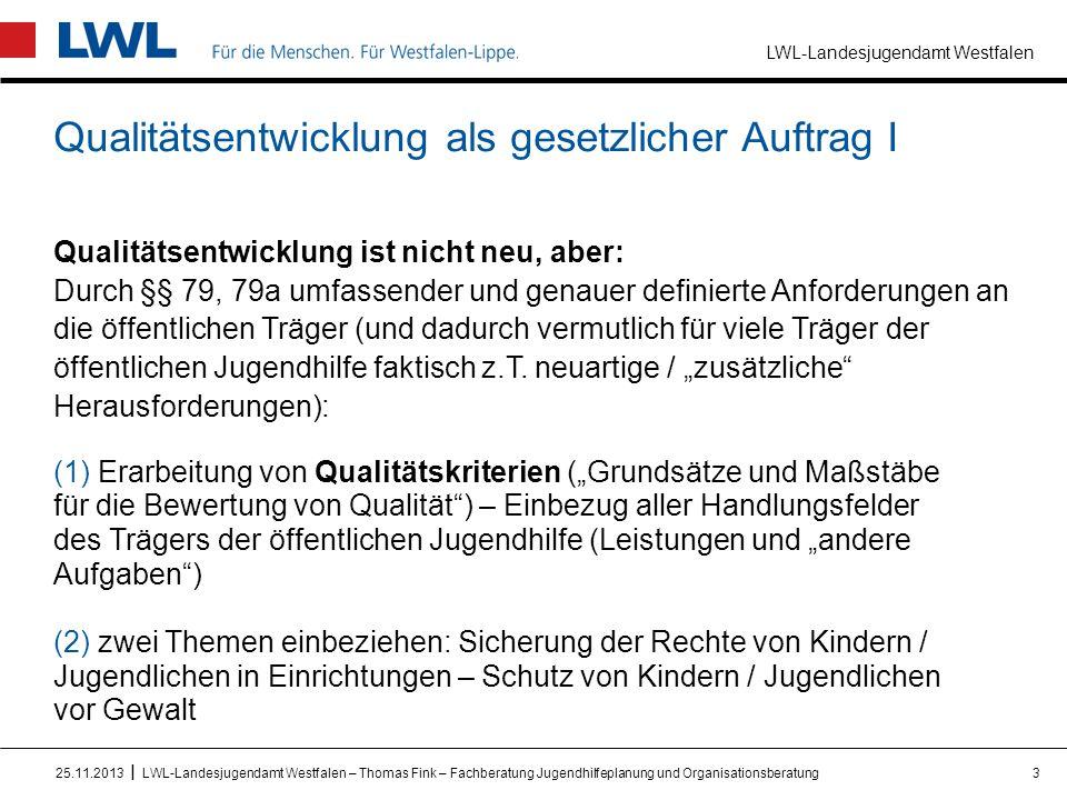 LWL-Landesjugendamt Westfalen I Grundsätze bei der Entwicklung von Verfahren / Vorgehensweise der Qualitätsentwicklung I Qualitätsbewertung vollzieht sich in evaluativen Verfahren – auch Verfahrensstandards müssen kontinuierlich und systematisch überprüft werden Qualitätsentwicklungsverfahren sollen Aufwand begrenzt halten.