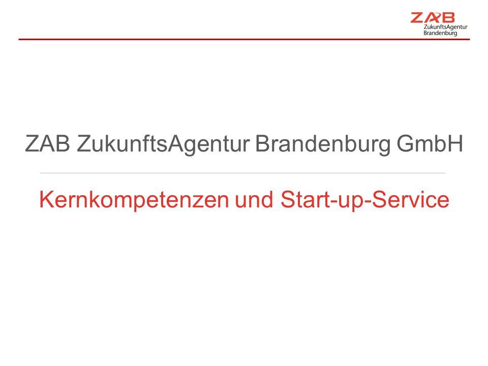 ZAB – Geschäftsführung April 2012 ZAB ZukunftsAgentur Brandenburg GmbH Kernkompetenzen und Start-up-Service