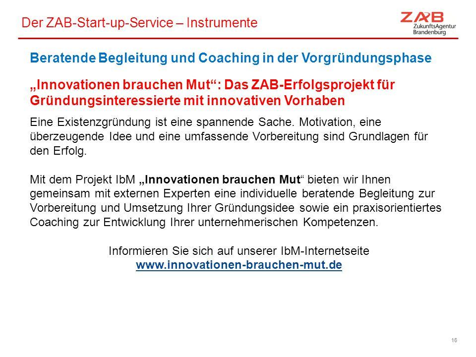 Der ZAB-Start-up-Service – Instrumente 660-1666 16 Eine Existenzgründung ist eine spannende Sache. Motivation, eine überzeugende Idee und eine umfasse