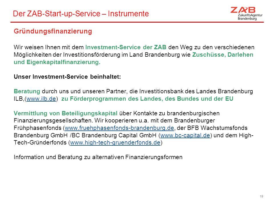 Der ZAB-Start-up-Service – Instrumente Gründungsfinanzierung Wir weisen Ihnen mit dem Investment-Service der ZAB den Weg zu den verschiedenen Möglichk