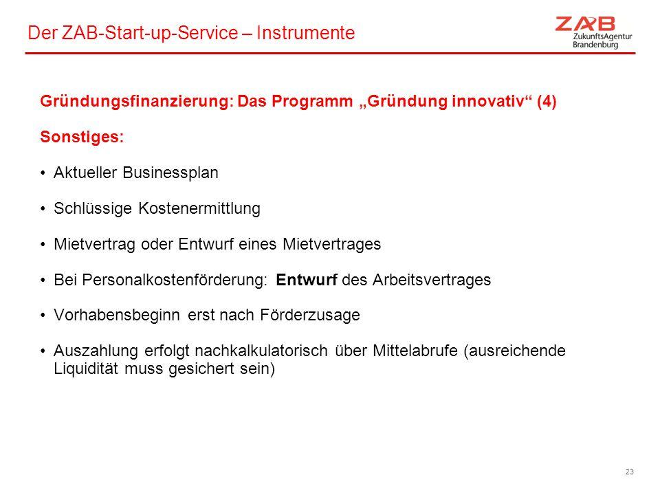 """Der ZAB-Start-up-Service – Instrumente Gründungsfinanzierung: Das Programm """"Gründung innovativ"""" (4) Sonstiges: Aktueller Businessplan Schlüssige Koste"""
