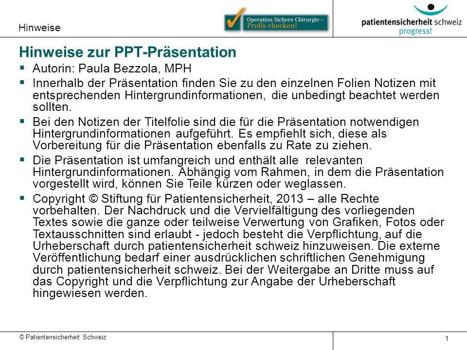© Patientensicherheit Schweiz Hinweise 1 Hinweise zur PPT-Präsentation  Autorin: Paula Bezzola, MPH  Innerhalb der Präsentation finden Sie zu den ei