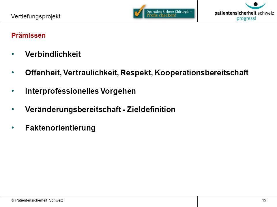 © Patientensicherheit Schweiz Vertiefungsprojekt Prämissen Verbindlichkeit Offenheit, Vertraulichkeit, Respekt, Kooperationsbereitschaft Interprofessi