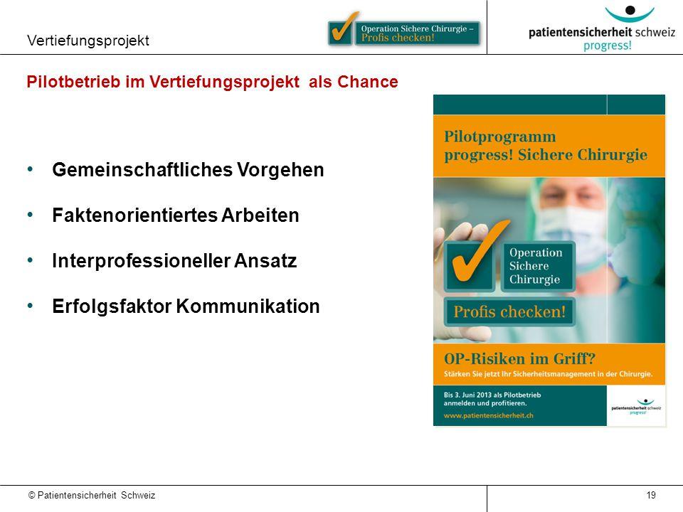 © Patientensicherheit Schweiz Vertiefungsprojekt Pilotbetrieb im Vertiefungsprojekt als Chance Gemeinschaftliches Vorgehen Faktenorientiertes Arbeiten