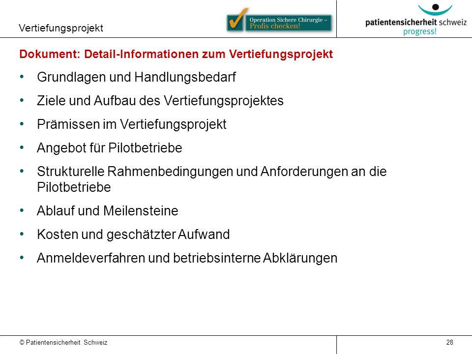 © Patientensicherheit Schweiz Vertiefungsprojekt 28 Dokument: Detail-Informationen zum Vertiefungsprojekt Grundlagen und Handlungsbedarf Ziele und Auf