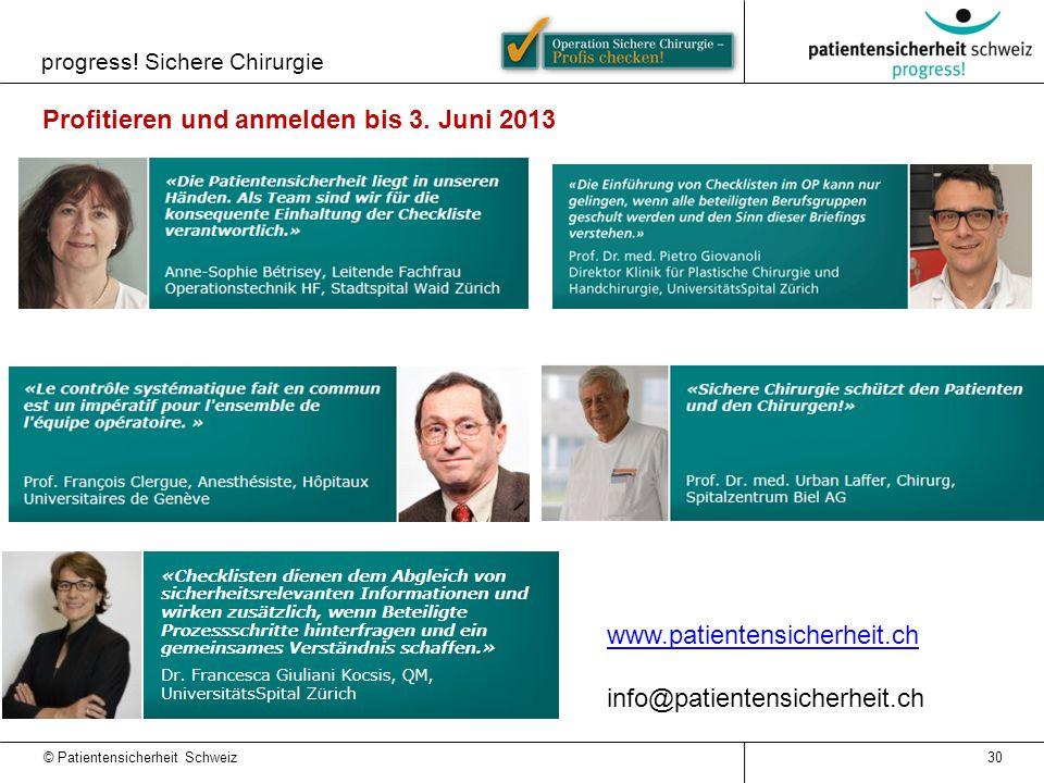 © Patientensicherheit Schweiz Profitieren und anmelden bis 3. Juni 2013 30 www.patientensicherheit.ch info@patientensicherheit.ch progress! Sichere Ch