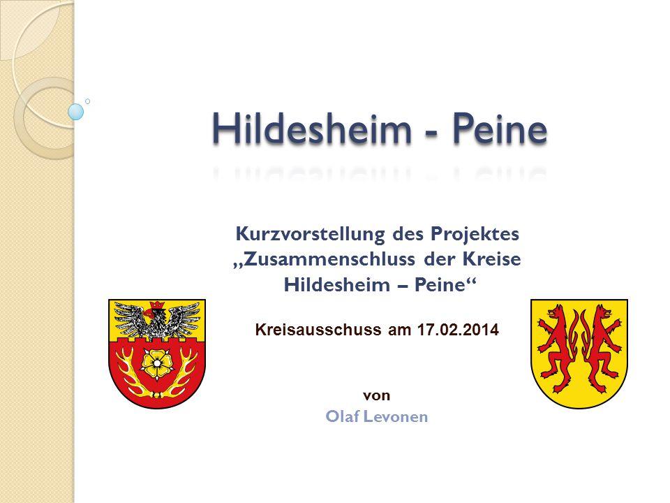 """Kurzvorstellung des Projektes """"Zusammenschluss der Kreise Hildesheim – Peine"""" Kreisausschuss am 17.02.2014 von Olaf Levonen"""