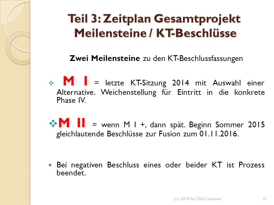Teil 3: Zeitplan Gesamtprojekt Meilensteine / KT-Beschlüsse Zwei Meilensteine zu den KT-Beschlussfassungen  M I = letzte KT-Sitzung 2014 mit Auswahl einer Alternative.