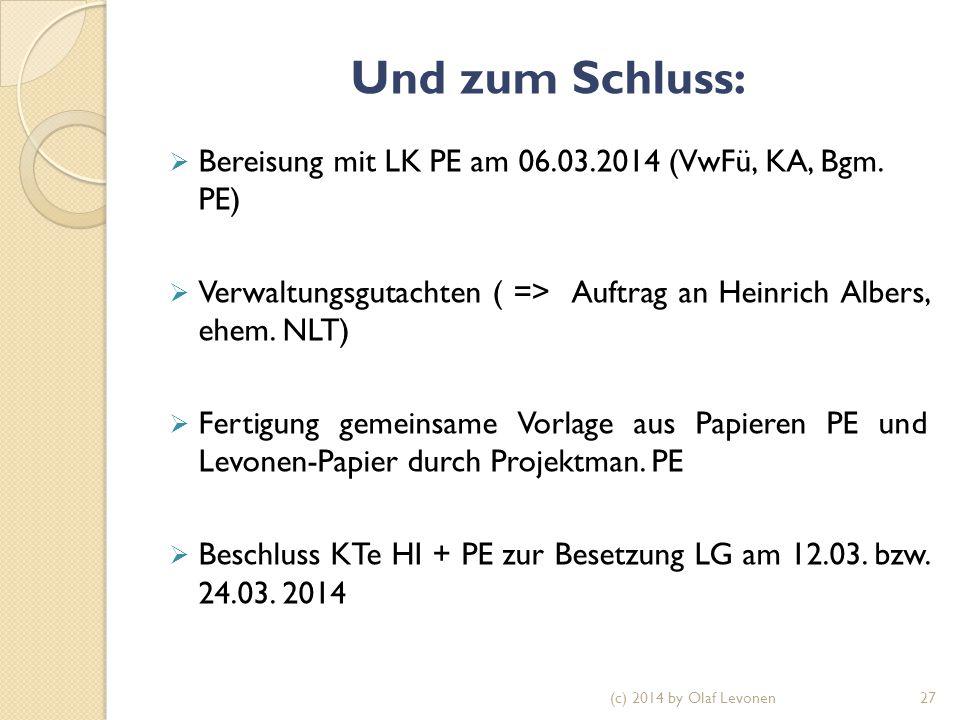Und zum Schluss:  Bereisung mit LK PE am 06.03.2014 (VwFü, KA, Bgm. PE)  Verwaltungsgutachten ( => Auftrag an Heinrich Albers, ehem. NLT)  Fertigun
