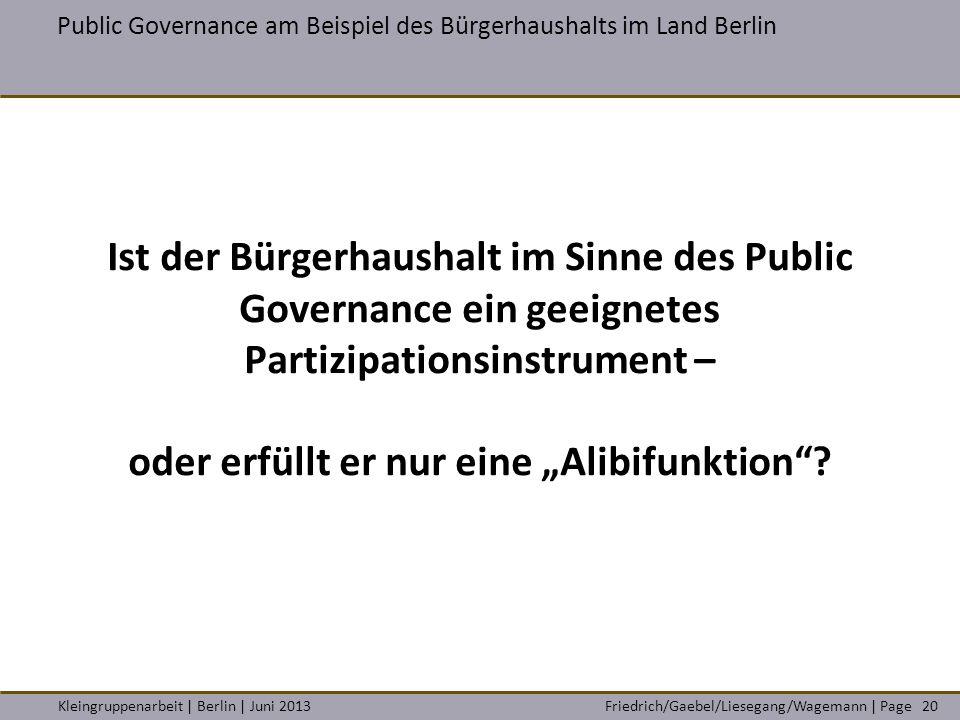 Friedrich/Gaebel/Liesegang/Wagemann | PageKleingruppenarbeit | Berlin | Juni 2013 Public Governance am Beispiel des Bürgerhaushalts im Land Berlin 20
