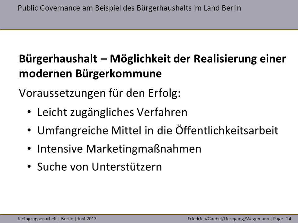 Friedrich/Gaebel/Liesegang/Wagemann | PageKleingruppenarbeit | Berlin | Juni 2013 Public Governance am Beispiel des Bürgerhaushalts im Land Berlin 24