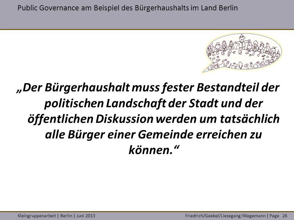 Friedrich/Gaebel/Liesegang/Wagemann | PageKleingruppenarbeit | Berlin | Juni 2013 Public Governance am Beispiel des Bürgerhaushalts im Land Berlin 26