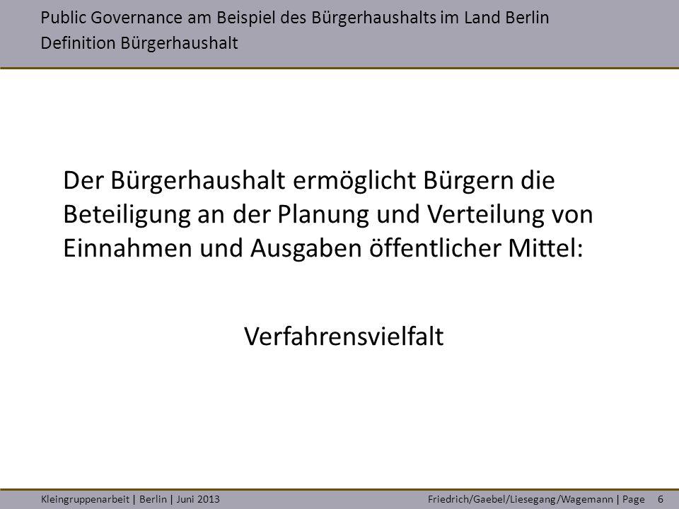 Friedrich/Gaebel/Liesegang/Wagemann   PageKleingruppenarbeit   Berlin   Juni 20137 Public Governance am Beispiel des Bürgerhaushalts im Land Berlin Kiezkonferenzen…