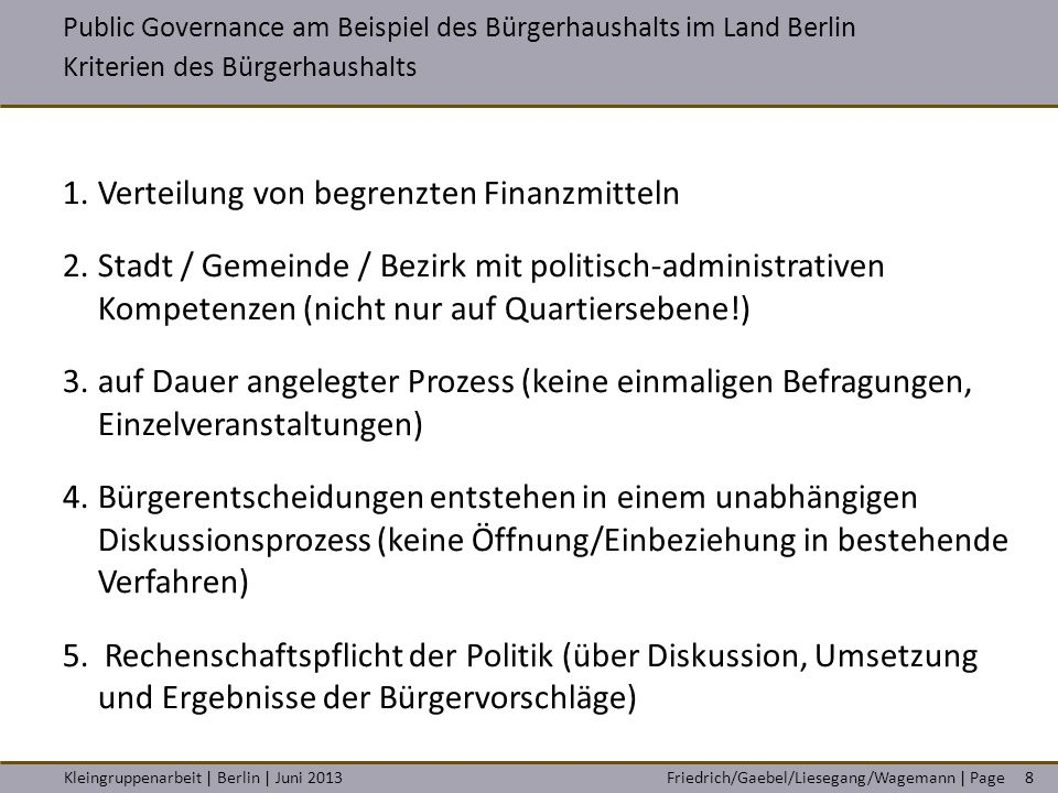 Friedrich/Gaebel/Liesegang/Wagemann   PageKleingruppenarbeit   Berlin   Juni 2013 Public Governance am Beispiel des Bürgerhaushalts im Land Berlin BezirkeUmsetzungPerspektive Charl.