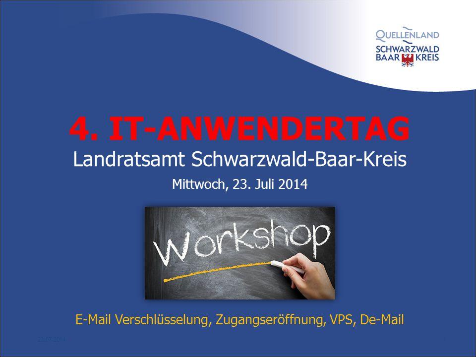 4. IT-ANWENDERTAG Landratsamt Schwarzwald-Baar-Kreis Mittwoch, 23. Juli 2014 E-Mail Verschlüsselung, Zugangseröffnung, VPS, De-Mail 23.07.20141