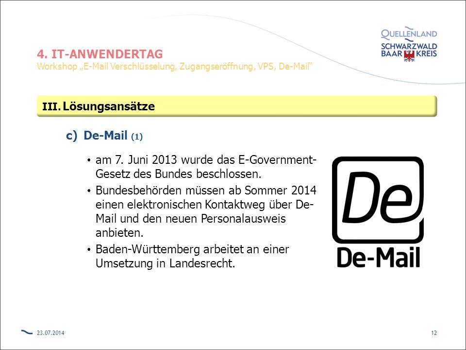 "4. IT-ANWENDERTAG Workshop ""E-Mail Verschlüsselung, Zugangseröffnung, VPS, De-Mail"" c)De-Mail (1) am 7. Juni 2013 wurde das E-Government- Gesetz des B"