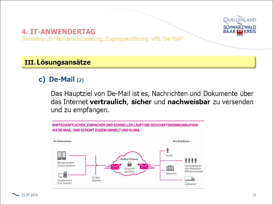 """4. IT-ANWENDERTAG Workshop """"E-Mail Verschlüsselung, Zugangseröffnung, VPS, De-Mail"""" c)De-Mail (2) Das Hauptziel von De-Mail ist es, Nachrichten und Do"""