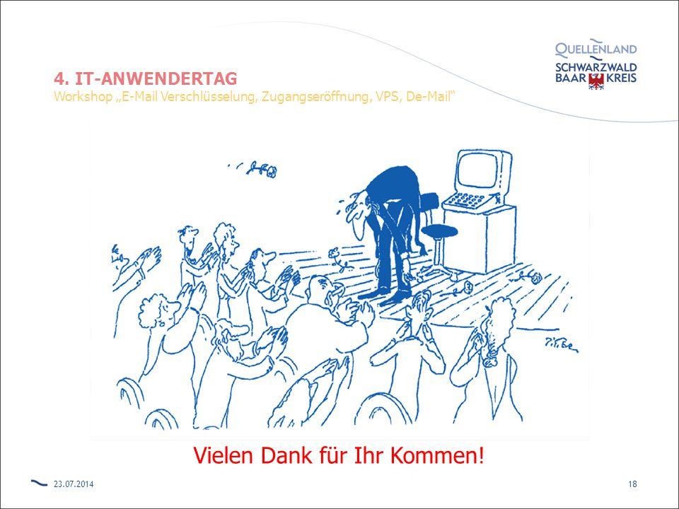 """4. IT-ANWENDERTAG Workshop """"E-Mail Verschlüsselung, Zugangseröffnung, VPS, De-Mail"""" Vielen Dank für Ihr Kommen! 23.07.201418"""
