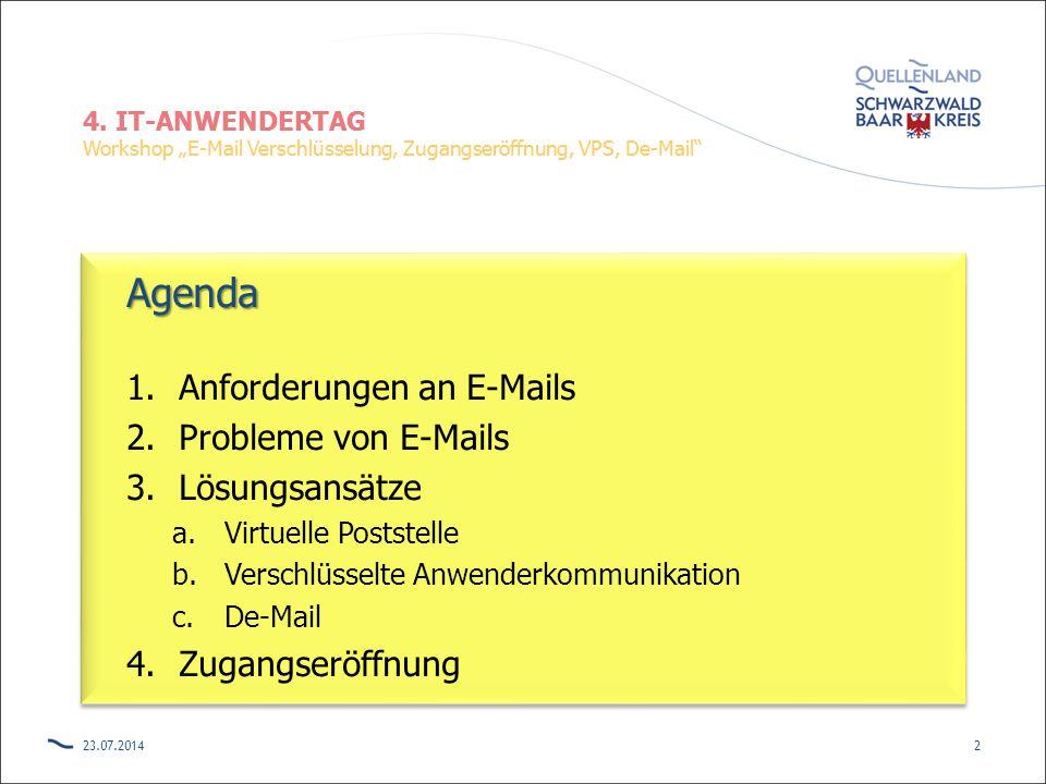 """4. IT-ANWENDERTAG Workshop """"E-Mail Verschlüsselung, Zugangseröffnung, VPS, De-Mail"""" Agenda 1.Anforderungen an E-Mails 2.Probleme von E-Mails 3.Lösungs"""