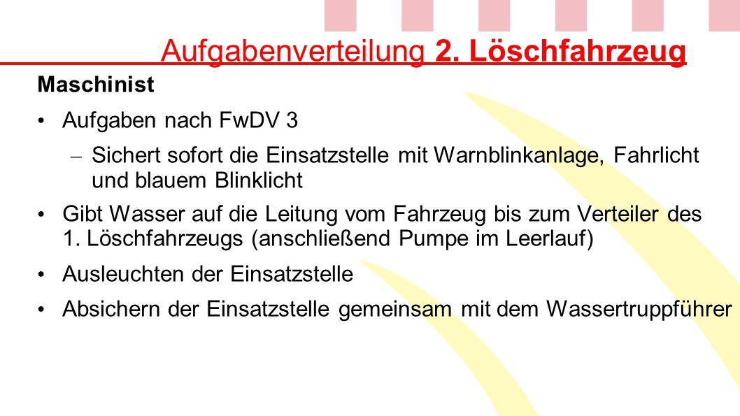 Aufgabenverteilung 2. Löschfahrzeug Maschinist Aufgaben nach FwDV 3 – Sichert sofort die Einsatzstelle mit Warnblinkanlage, Fahrlicht und blauem Blink