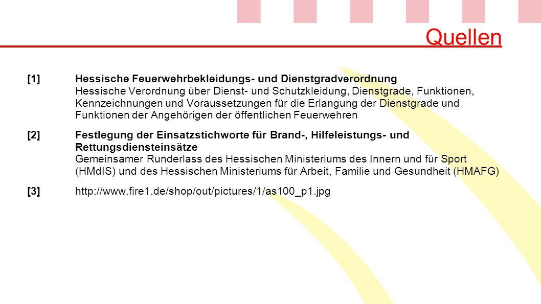 Quellen [1]Hessische Feuerwehrbekleidungs- und Dienstgradverordnung Hessische Verordnung über Dienst- und Schutzkleidung, Dienstgrade, Funktionen, Ken