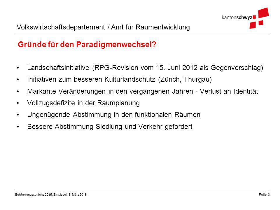 Volkswirtschaftsdepartement / Amt für Raumentwicklung Fragen & Diskussion Folie 14Behördengespräche 2015, Einsiedeln 5.