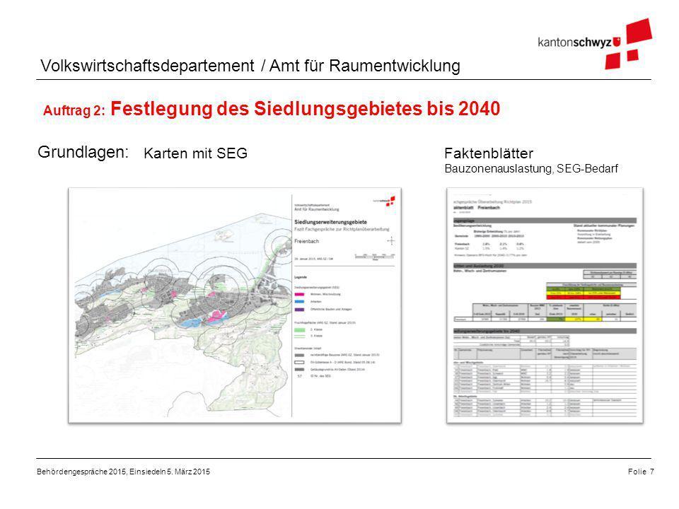 Volkswirtschaftsdepartement / Amt für Raumentwicklung Auftrag 2: Festlegung des Siedlungsgebietes bis 2040 Behördengespräche 2015, Einsiedeln 5. März