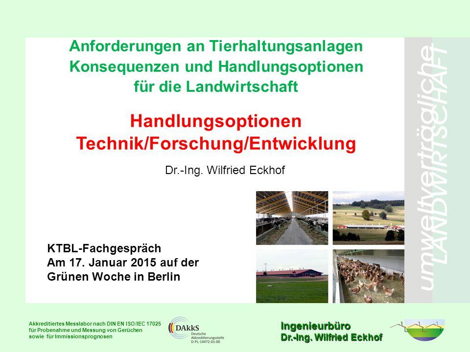 Ingenieurbüro Dr.-Ing. Wilfried Eckhof Anforderungen an Tierhaltungsanlagen Konsequenzen und Handlungsoptionen für die Landwirtschaft Handlungsoptione