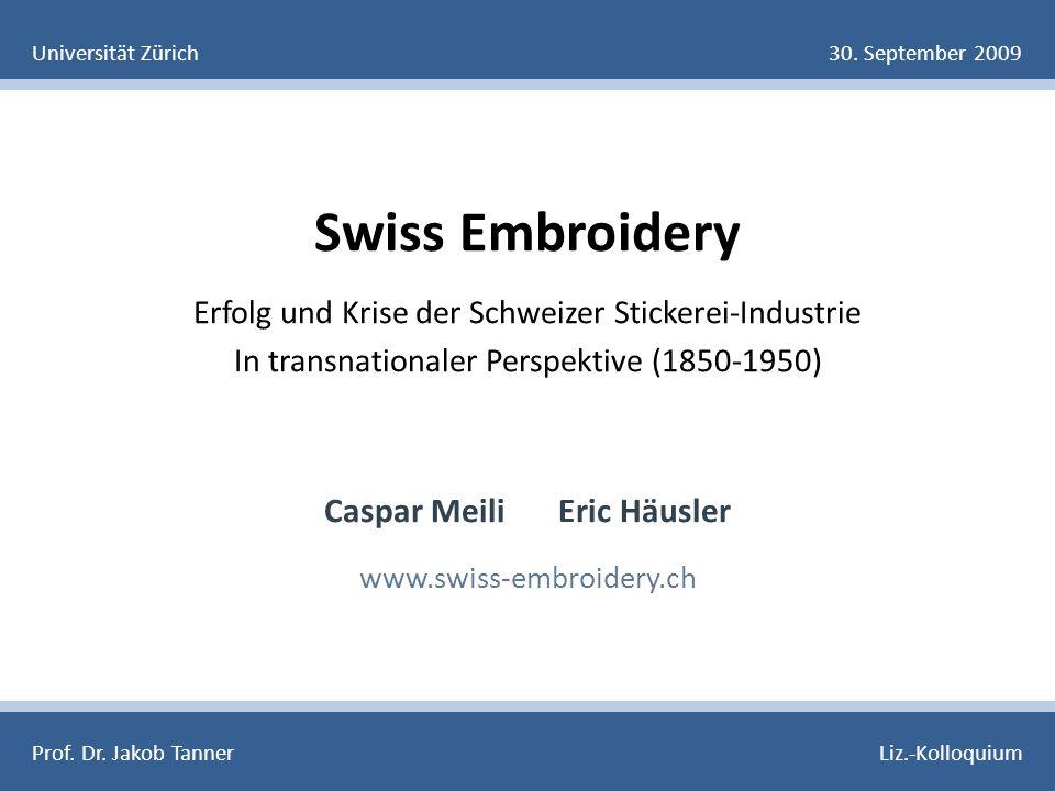 Swiss Embroidery Erfolg und Krise der Schweizer Stickerei-Industrie In transnationaler Perspektive (1850-1950) Caspar Meili Eric Häusler www.swiss-embroidery.ch Universität Zürich30.