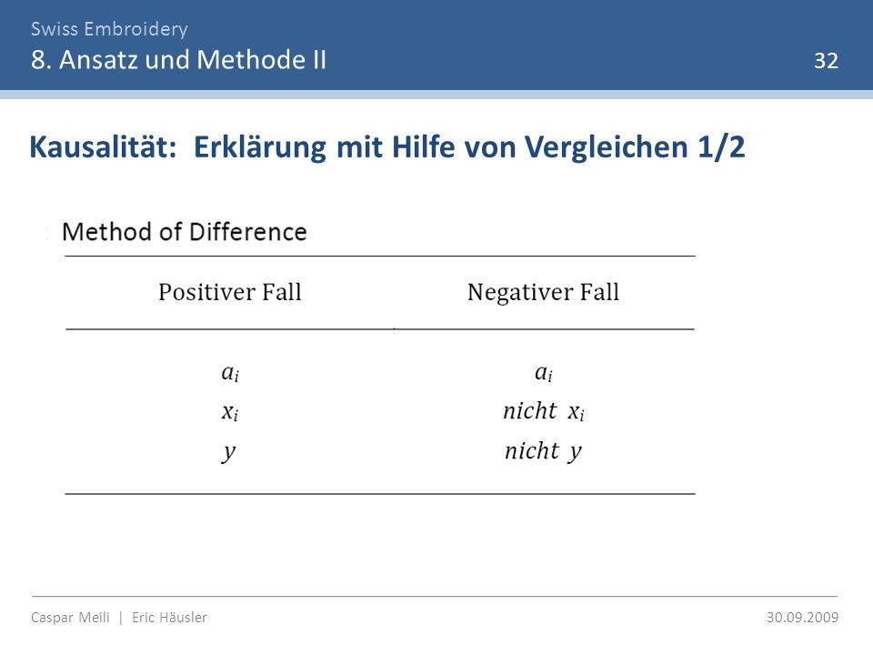 Swiss Embroidery 8. Ansatz und Methode II 32 Kausalität: Erklärung mit Hilfe von Vergleichen 1/2 Caspar Meili | Eric Häusler 30.09.2009