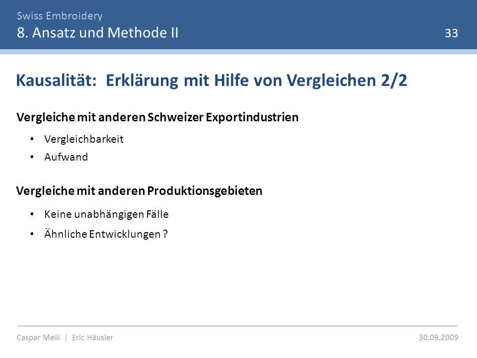Swiss Embroidery 8. Ansatz und Methode II 33 Kausalität: Erklärung mit Hilfe von Vergleichen 2/2 Vergleiche mit anderen Schweizer Exportindustrien Ver