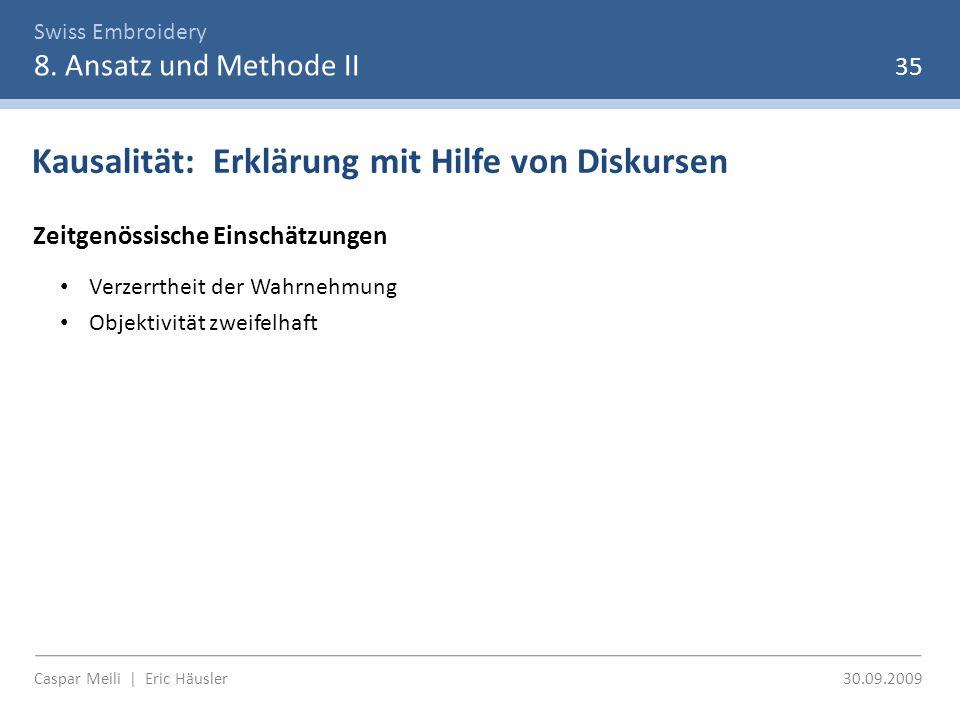 Swiss Embroidery 8. Ansatz und Methode II 35 Kausalität: Erklärung mit Hilfe von Diskursen Zeitgenössische Einschätzungen Verzerrtheit der Wahrnehmung